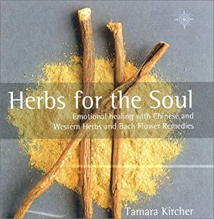 Herbs for the Soul: Emotional Healing with Chinese and Western Herbs and Bach Flower Remedies