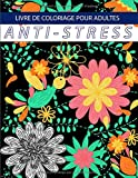 LIVRE DE COLORIAGE POUR ADULTES ANTI STRESS: Livres à colorier pour la relaxation des adultes: Livres à colorier pour adultes et ADOS : Fleurs, animaux et motifs de jardin