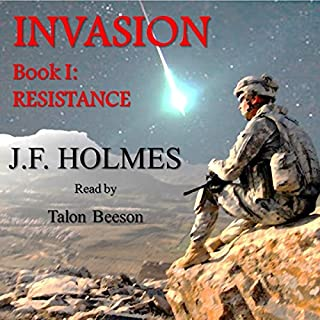Resistance     The Invasion Series, Book 1              By:                                                                                                                                 J.F. Holmes                               Narrated by:                                                                                                                                 Talon Beeson                      Length: 5 hrs and 35 mins     Not rated yet     Overall 0.0