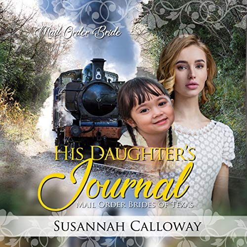 His Daughter's Journal: Mail Order Brides of Texas Audiobook By Susannah Calloway cover art