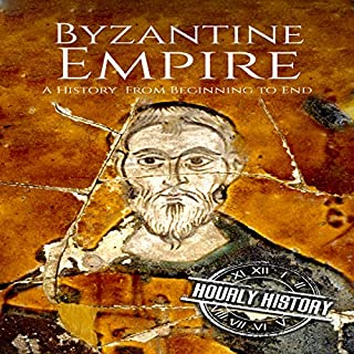 Couverture de Byzantine Empire: A History from Beginning to End