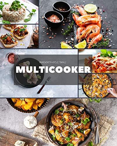 Multicooker: Scopri ricette deliziose e gustose per cucinare tutti i giorni con semplicità. Antipasti e Primi Piatti - Volume 1 - (Italian Edition)