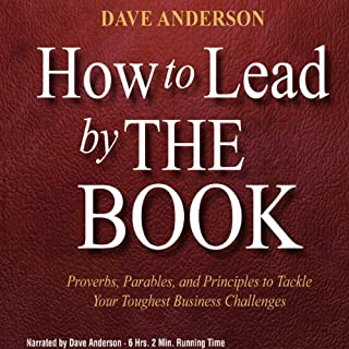 How to Lead by The Book: Proverbs, Parables, and Principles to Tackle Your Toughest Business Challenges                   By:                                                                                                                                 Dave Anderson                               Narrated by:                                                                                                                                 Dave Anderson                      Length: 6 hrs and 2 mins     40 ratings     Overall 4.7