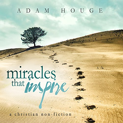 Miracles That Inspire Audiobook By Adam Houge cover art