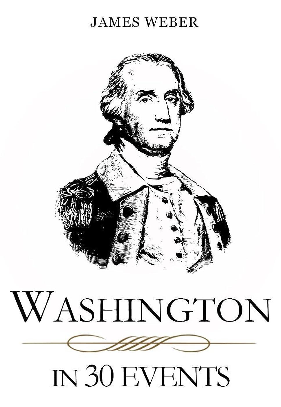 不正直コレクション嵐のBiography: Washington in 30 Events: The Life Of A Patriot (George Washington Biography, Biography Books, Biographies Of Famous People) (Biography Series Book 2) (English Edition)