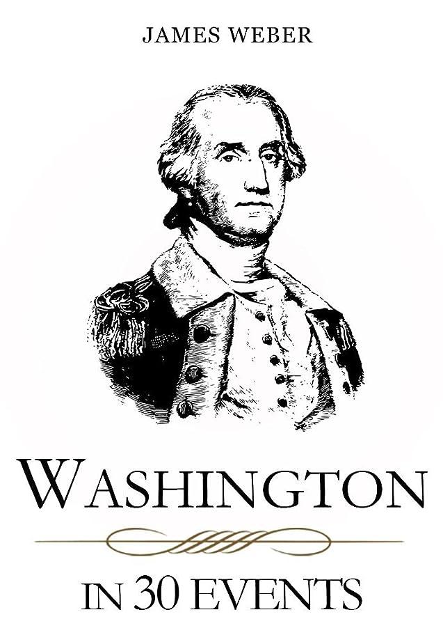 チャーター航空機修羅場Biography: Washington in 30 Events: The Life Of A Patriot (George Washington Biography, Biography Books, Biographies Of Famous People) (Biography Series Book 2) (English Edition)