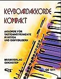 Keyboardakkorde Kompakt: Akkorde für Tasteninstrumente in Noten und Griffbildern