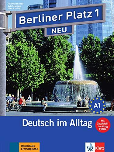 Berliner Platz NEU: Lehr- und Arbeitsbuch 1 mit 2 Audio-CDs und Im Alltag Extra