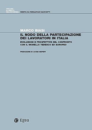 Il nodo della partecipazione dei lavoratori in Italia: Evoluzioni e prospettive nel confronto con il modello tedesco ed europeo (Diritto delleconomia)