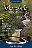 Waterfalls of Minnesota s North Shore and More, Expanded Second Edition: A Guide for Hikers, Sightseers and Romantics