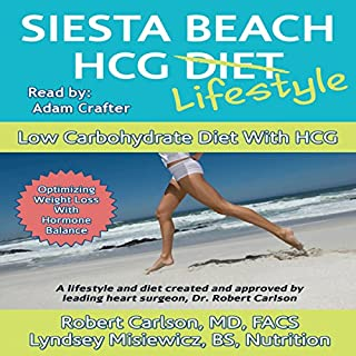 Siesta Beach HCG Lifestyle     Low Carbohydrate Diet with HCG              By:                                                                                                                                 Robert G. Carlson MD                               Narrated by:                                                                                                                                 Adam B. Crafter                      Length: 7 hrs and 43 mins     11 ratings     Overall 3.8