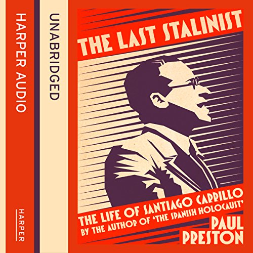 The Last Stalinist: The Life of Santiago Carrillo audiobook cover art