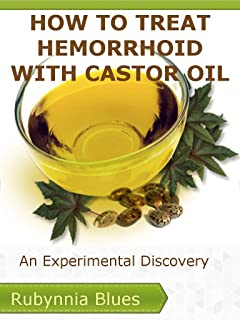 How To Treat Hemorrhoid With Castor Oil: An Experimental Discovery