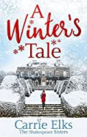 A Winter's Tale: a heartwarming romance for a cold winter's night (The Shakespeare Sisters)