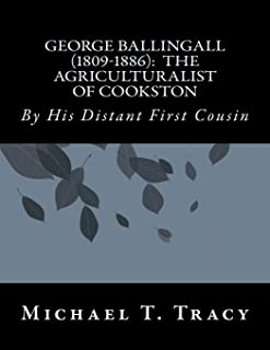 George Ballingall (1809-1886): The Agriculturalist of Cookston: By His Distant First Cousin