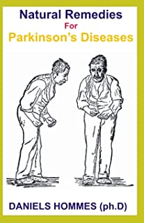 NATURAL REMEDIES FOR PARKINSON's DISEASE: All you need to know about Natural and Alternatives Remedy for Parkinson Disease