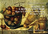 Dining as a Roman Emperor: How to Cook Ancient Roman Recipes Today (Italian Edition)