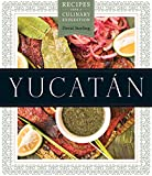 Yucatán: Recipes from a Culinary Expedition (William and Bettye Nowlin Series in Art, History, and Cultur)