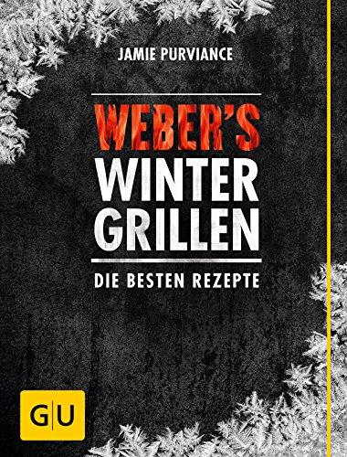Weber's Wintergrillen: Die besten Rezepte (GU Weber's Grillen)