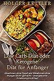 Low Carb Diät oder Ketogene Diät für Anfänger: Abnehmen ohne Sport und Abnehmen ohne Hunger...