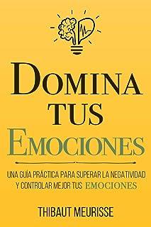 Domina Tus Emociones: Una guía práctica para superar la negatividad y controlar mejor tus emociones: 1 (Colección Domina T...