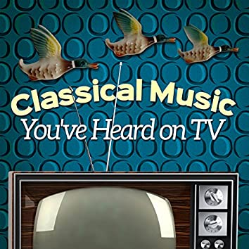 Classical Music You've Heard on Tv