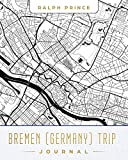 Bremen (Germany) Trip Journal: Lined Bremen (Germany) Vacation/Travel Guide Accessory Journal/Diary/Notebook With Bremen (Germany) Map Cover Art