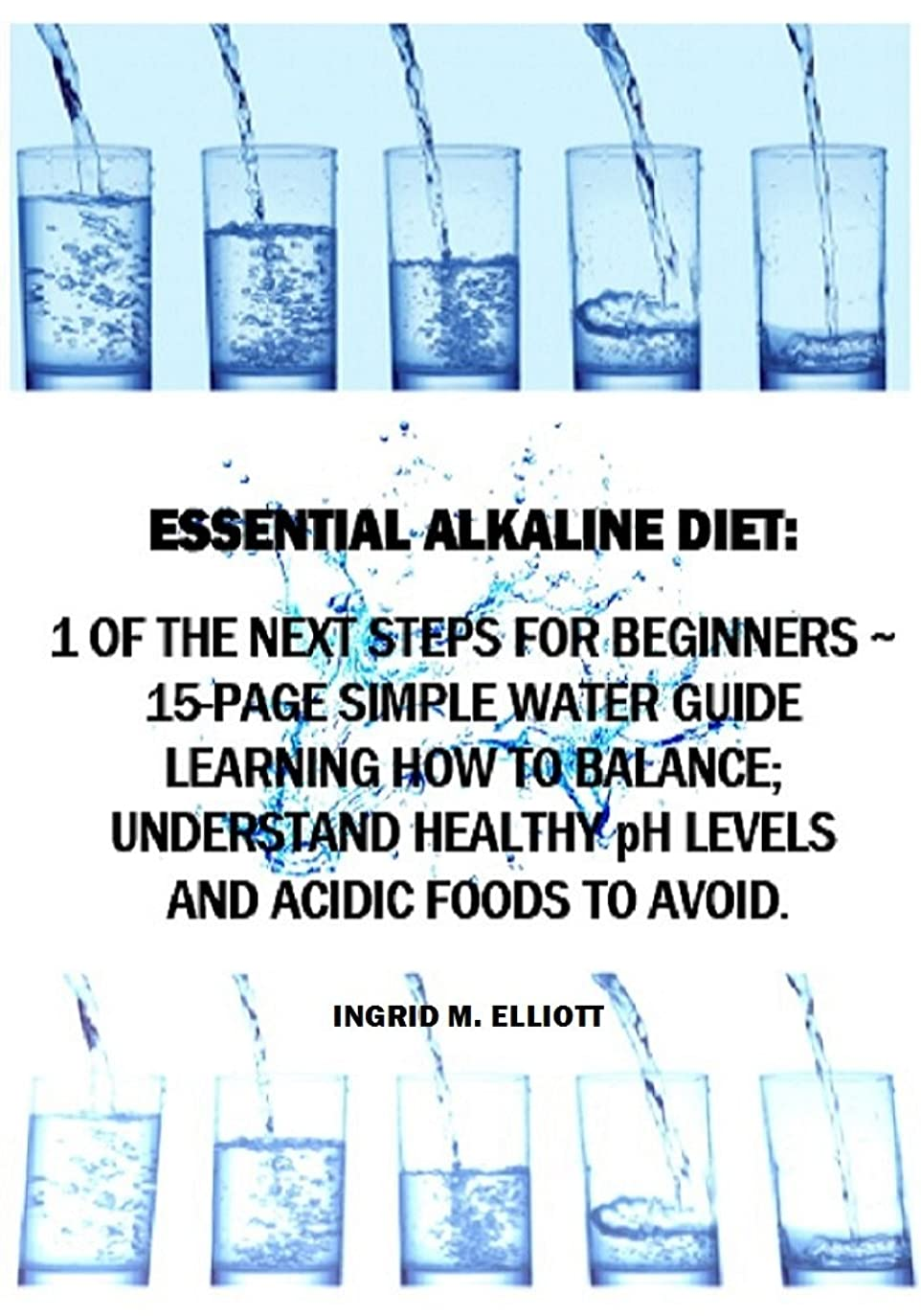 Essential Alkaline Diet: 1 of the Next Steps for Beginners - 15-Page Simple Water Guide Learning How to Balance, Understand Healthy pH Levels and Acidic ... (Blood Type Information) (English Edition)