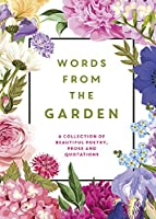 Words From the Garden: A Collection of Beautiful Poetry, Prose and Quotations (Gift)