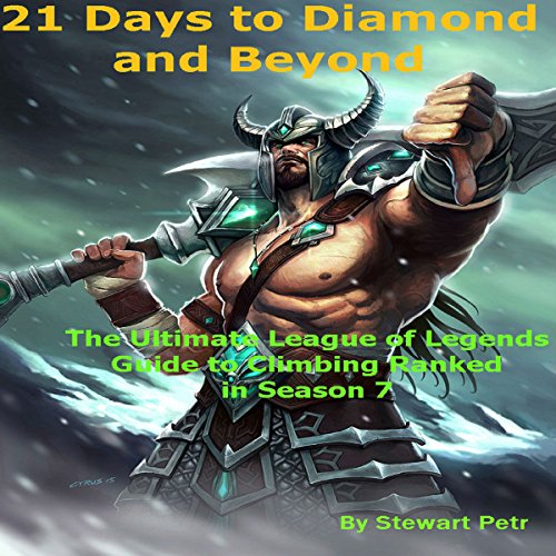 21 Days To Diamond And Beyond The Ultimate League Of Legends Guide To Climbing Ranked In Season 7 Audio Download Amazon Co Uk Stewart Petr Kevin F Spalding St Pet Audible Audiobooks