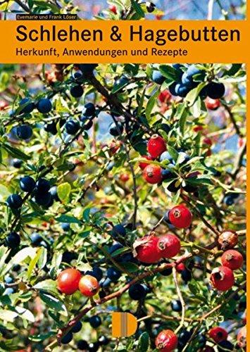 Löser, Evemarie<br />Schlehen & Hagebutten: Herkunft, Anwendungen und Rezepte