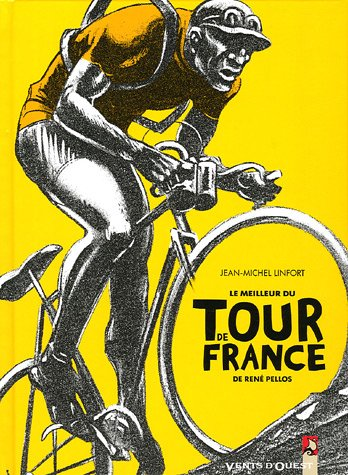 Le Meilleur du «Tour de France» de René Pellos