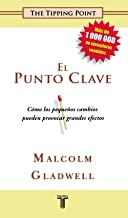 El Punto Clave (The Tipping Point. How Little Things Can Make a Big Difference) (Spanish Edition)