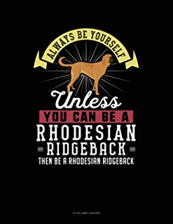 Always Be Yourself Unless You Can Be A Rhodesian Ridgeback Then Be A Rhodesian Ridgeback: 8 Column Ledger