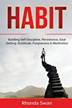 Habit: Building Self-Discipline, Persistence, Goal Setting, Gratitude, Forgiveness & Meditation
