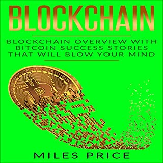 Blockchain: Blockchain Overview with Bitcoin Success Stories That Will Blow Your Mind                   By:                                                                                                                                 Miles Price                               Narrated by:                                                                                                                                 Matyas Job Gombos                      Length: 1 hr and 42 mins     Not rated yet     Overall 0.0