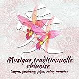Musique traditionnelle chinoise – Guqin, guzheng, pipa, erhu, nanxiao, Puissance des mélodies orientales, Relax, yoga et sommeil