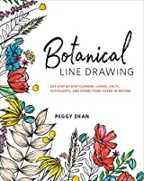 Botanical Line Drawing: 200 Step-by-Step Flowers, Leaves, Cacti, Succulents, and Other Items Found in Nature (English...