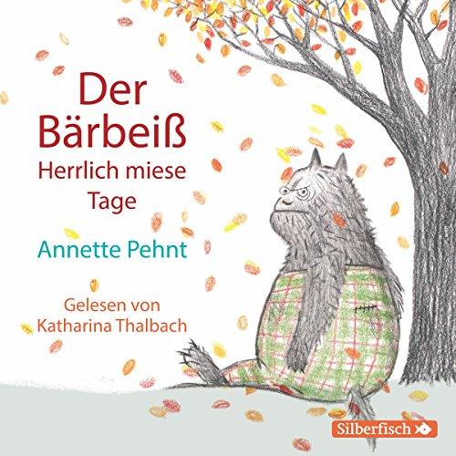 Der Bärbeiß: Herrlich miese Tage                   Autor:                                                                                                                                 Annette Pehnt                               Sprecher:                                                                                                                                 Katharina Thalbach                      Spieldauer: 1 Std. und 29 Min.     11 Bewertungen     Gesamt 4,5