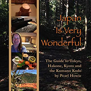 Japan Is Very Wonderful: The Guide to Tokyo, Hakone, Kyoto and the Kumano Kodo cover art