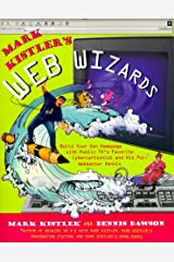 Mark Kistlers Web Wizards: Build Your Own Homepage With Public Tvs Favorite Cybercartoonist And His Pal W: Build Your Own Homepage with Public TV's ... Cybercartoonist and His PAL Webmaster Dennis Paperback