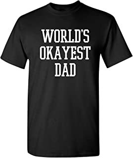World's Okayest Dad Fathers Day for Dad Gift Mens Sarcastic Funny T Shirt