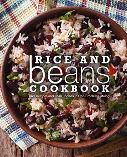 Rice and Beans Cookbook: Rice Recipes and Bean Recipes in One Timeless Catalog (English Edition)