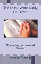 The Living Word Study On Prayer: 30 studies on the word Prayer