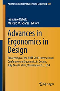 Advances in Ergonomics in Design: Proceedings of the AHFE 2019 International Conference on Ergonomics in Design, July 24-28, 2019, Washington D.C., USA ... Intelligent Systems and Computing Book 955)