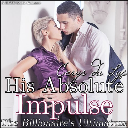 His Absolute Impulse: The Billionaire's Ultimatum cover art