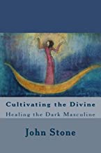 Cultivating the Divine: Healing the Dark Masculine (Dream Trilogy)