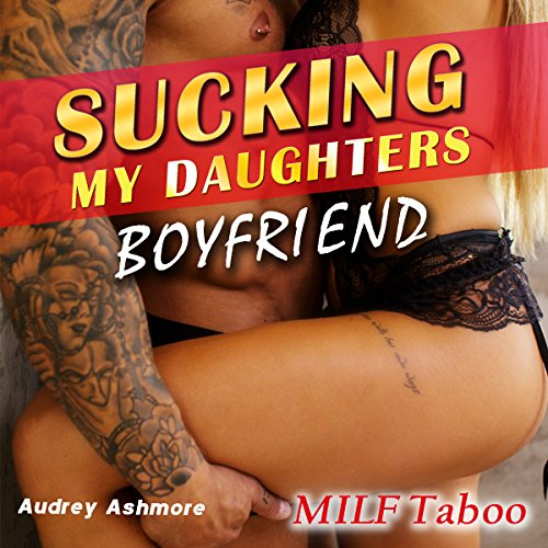MILF Taboo: Sucking My Daughters Boyfriend cover art