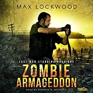 Zombie Armageddon     Last Man Standing, Book 1              By:                                                                                                                                 Max Lockwood                               Narrated by:                                                                                                                                 Andrew B. Wehrlen                      Length: 6 hrs and 26 mins     33 ratings     Overall 3.9