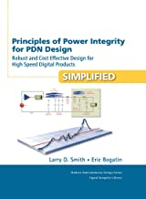 Principles of Power Integrity for PDN Design--Simplified: Robust and Cost Effective Design for High Speed Digital Products...